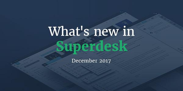 What's new in Superdesk - December 2017
