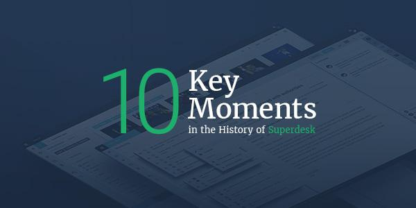 10 key moments in the history of Superdesk