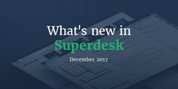 What's new in Superdesk - December 2017