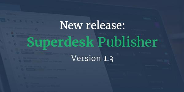 New Release: Superdesk Publisher Version 1.3