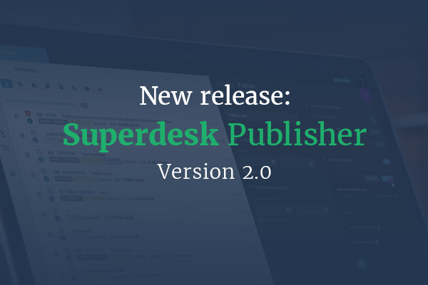 Introducing Superdesk Publisher 2.0