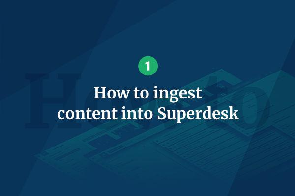 Ingesting content into Superdesk