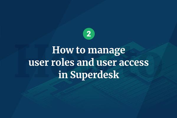 Managing roles and access in Superdesk