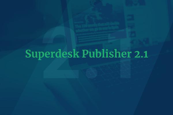 Superdesk Publisher 2.1