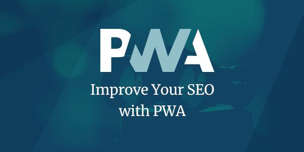 Improve Your SEO with PWA