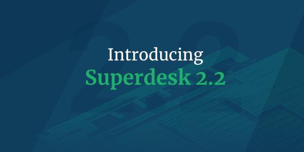 Introducing Superdesk 2.2