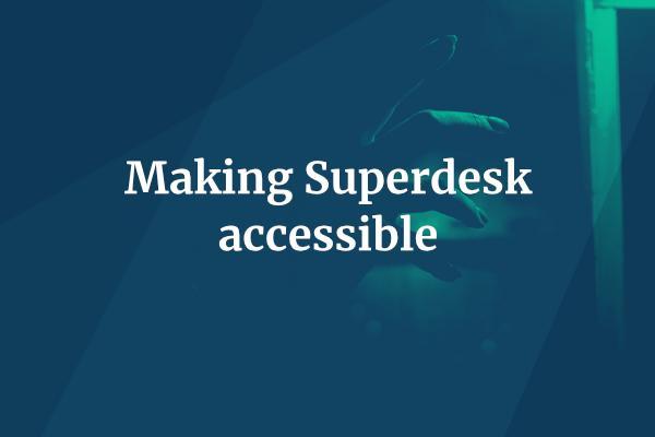 Making Superdesk Accessible